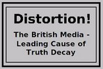 distortion: The British Media- Leading Cause of Truth Decay