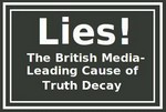 LIES; British Media  Primary  Cause of Truth Decay